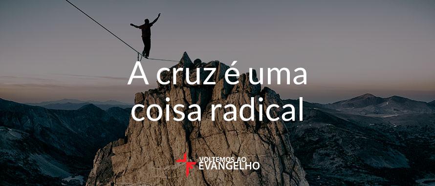 a-cruz-e-uma-coisa-radical