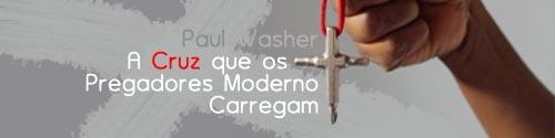 Paul-Washer-Cruz-dos-Pregadores-Modernos