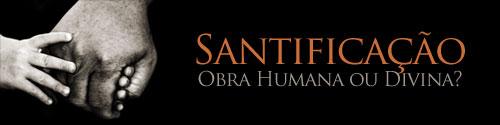Santificação-Obra-humana-ou-divina