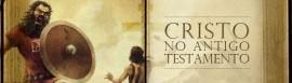 Cristo no Antigo Testamento