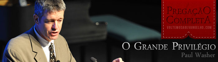 Paul Washer – O Grande Privilégio