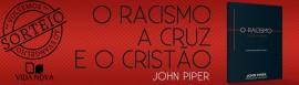 Sorteio – Racismo, a cruz e o cristão