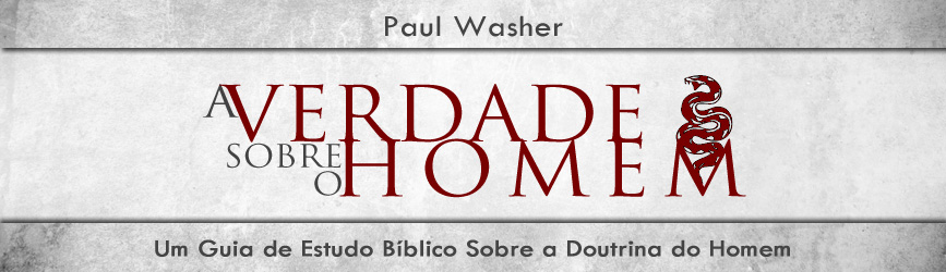 A Verdade Sobre o Homem – Paul David Washer – Livro – Guia de Estudo Bíblico