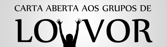 Carta Aberta aos Grupos de Louvor