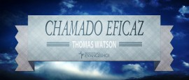 Thomas Watson – Chamado Eficaz