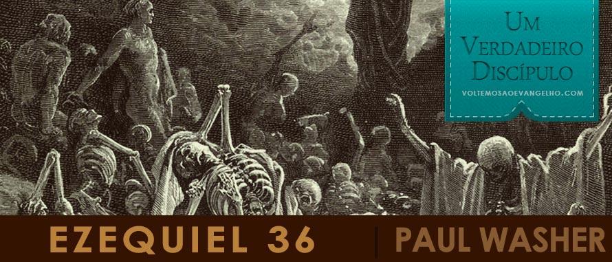 Ezequiel 36: regeneração (Paul Washer) - Série Um Verdadeiro Discípulo