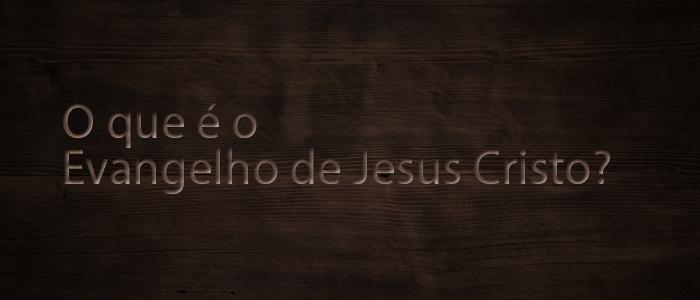 OqueeoEvangelhodeJesusCristo