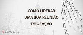 ComoLiderarUmaBoaReuniaoDeOracao