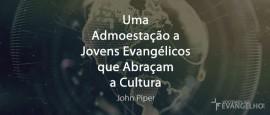 UmaAdmoestacaoAJovensEvangelicosQueAbracamACultura