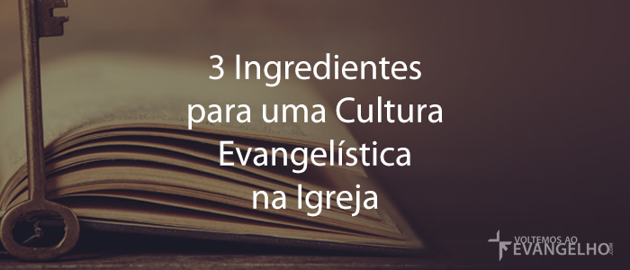 3IngredientesParaUmaCulturaEvangelisticaNaIgreja