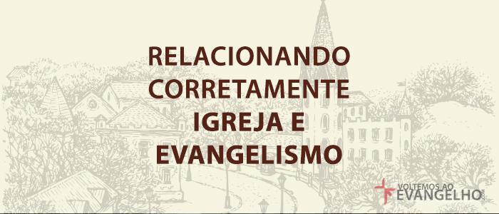 RelacionandoCorretamenteIgrejaEEvangelismo