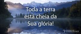 TodaTerraEstaCheiaDaSuaGloria