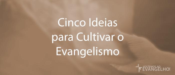 CincoIdeiasParaCultivarOEvangelismo