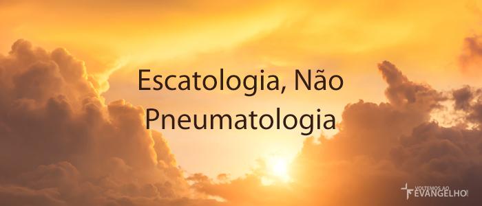 EscatologiaNaoPneuma