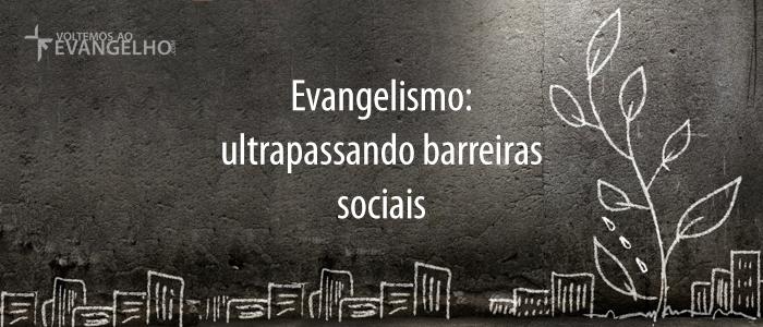 EvangelismoUltrapassandoBarreirasSociais