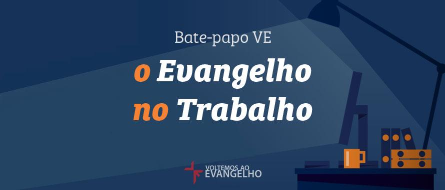 Bate-PapoVEOEvangelhoNoTrabalho