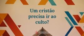 UmCristaoPrecisaIrAoCulto