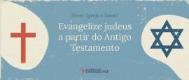IgrejaEIsrael-EvangelizeJudeus
