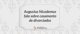 Augustus-nicodemus-casamento-divorciados