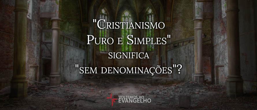 Cristianismo Puro E Simples Significa Sem Denominações