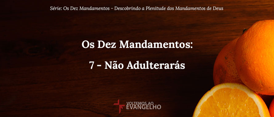 Os Dez Mandamentos 7 No Adulterars