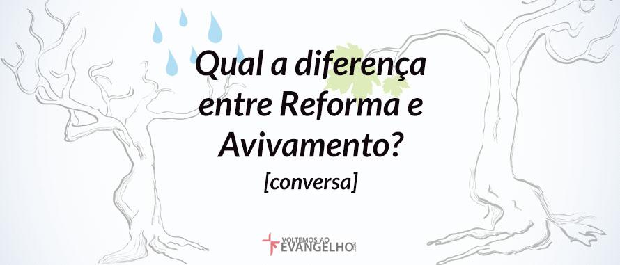 Qual-a-diferenca-entre-reforma-avivamento