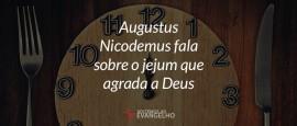 augustus-nicodemus-fala-sobre-jejum