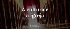A-cultura-e-a-igreja
