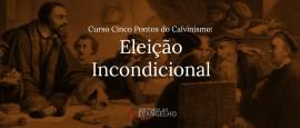 Curso-Cinco-Pontos-Calvinismo-Eleicao-Incondicional