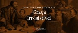 Curso-Cinco-Pontos-Calvinismo-Graca-irresistivel