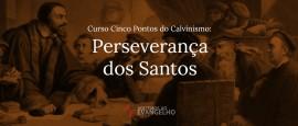 Curso-Cinco-Pontos-Calvinismo-Perseveranca-dos-Santos