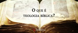 O-que-e-Teologia-Biblica