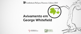 Reprise-Avivamento-George-Whitefield-Steven-Lawson