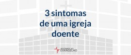 3-sintomas-de-uma-igreja-doente