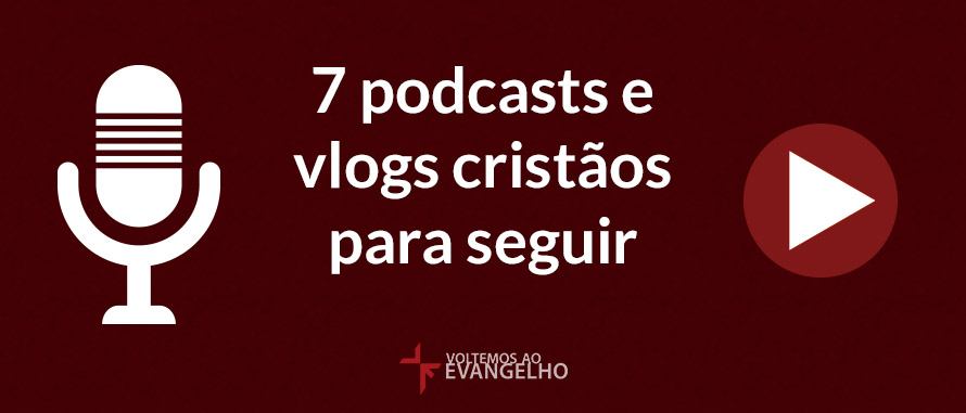 7-podcasts-vlogs-cristaos