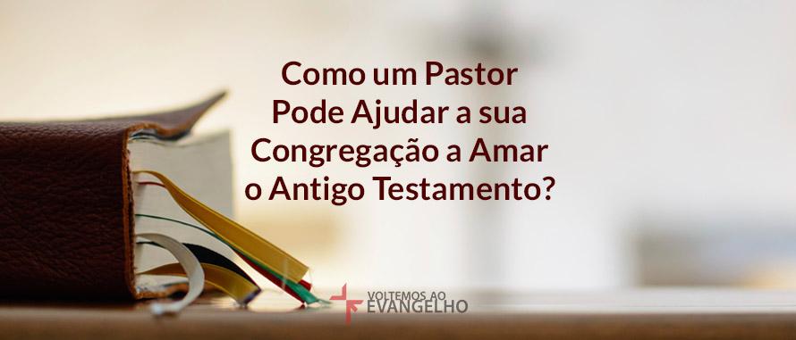 Como-um-pastor-pode-ajudar-congregacao-antigo-testamento