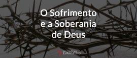 O-sofrimento-e-a-soberania-de-Deus