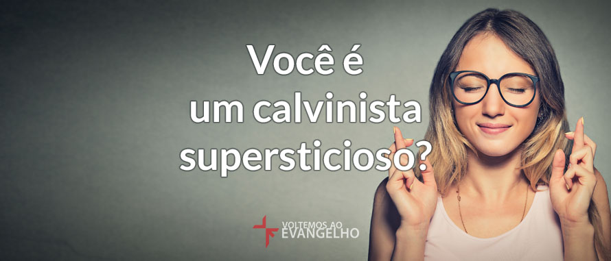 Voce-e-um-calvinista-supersticioso