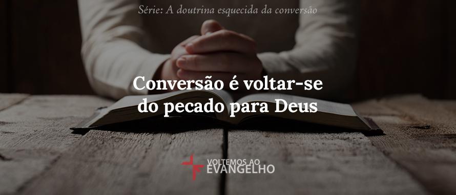 conversao-e-voltar-se-do-pecado-para-deus