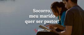 socorro-meu-marido-que-ser-pastor