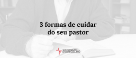 3-formas-de-cuidar-do-seu-pastor