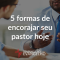 5-formas-de-encorajar-seu-pastor
