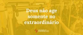 deus-nao-age-somente-no-extraordinario
