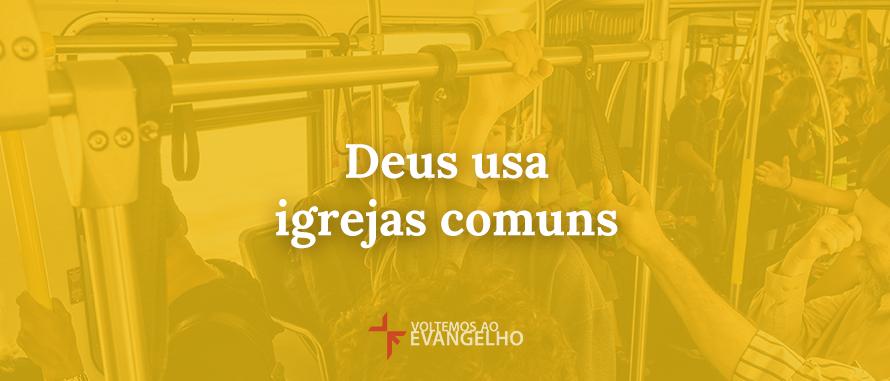 deus-usa-igrejas-comuns