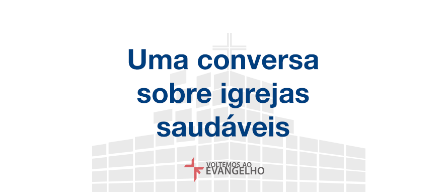 uma-conversa-sobre-igrejas-saudaveis