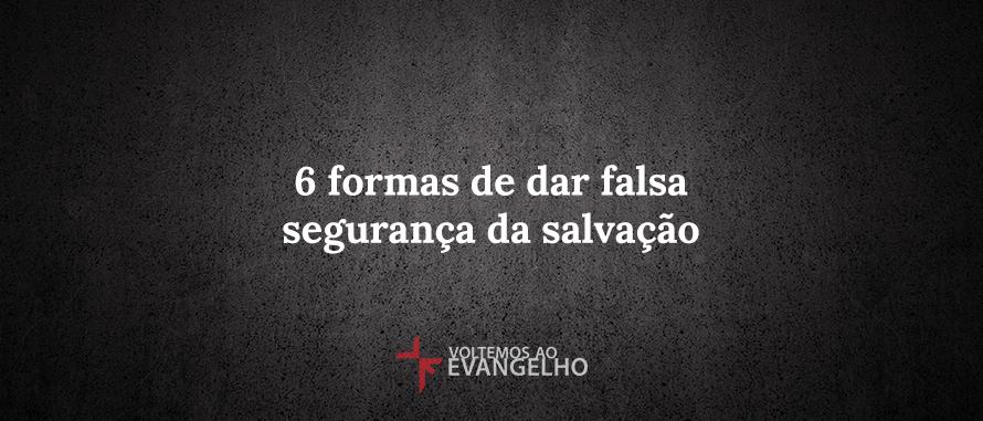 6-formas-de-dar-falsa-seguranca-da-salvacao