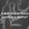 deficiencia-fisica-justifica-aborto