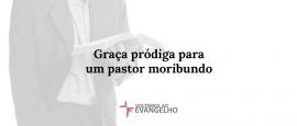 graca-prodiga-para-um-pastor