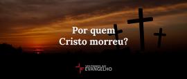 por-quem-cristo-morreu
