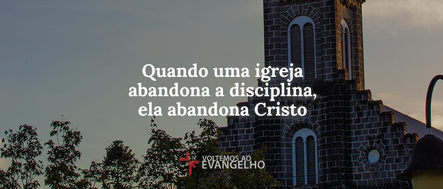 quando-uma-igreja-abandona-a-disciplina